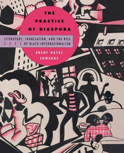 The Practice of Diaspora: Literature, Translation and the Rise of Black Internationalism (Paperback)