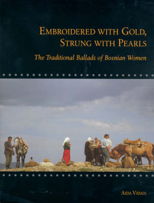 Embroidered with Gold, Strung with Pearls: The Traditional Ballads of Bosnian Women - Milman Parry Collection of Oral Literature S. v.1 (Hardback)