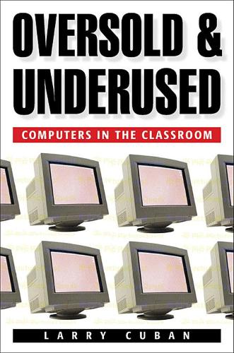 Oversold and Underused: Computers in the Classroom (Paperback)
