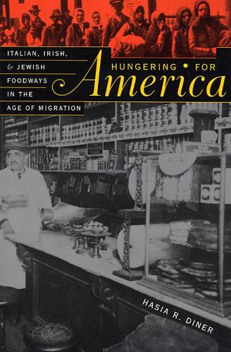 Hungering for America: Italian, Irish, and Jewish Foodways in the Age of Migration (Paperback)