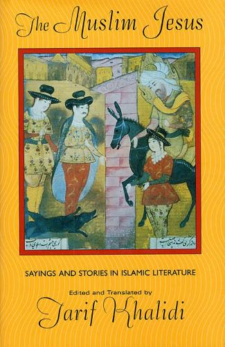 The Muslim Jesus: Sayings and Stories in Islamic Literature - Convergences: Inventories of the Present (Paperback)