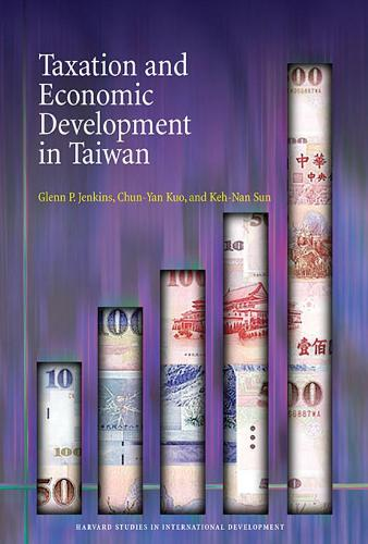 Taxation and Economic Development in Taiwan - Harvard Studies in International Development (Paperback)