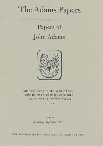 Papers of John Adams: Volume 11 Papers of John Adams: Papers of John Adams, Volume 11 January-September 1781 v.11 - General Correspondence and Other Papers of the Adams Statesmen (Hardback)
