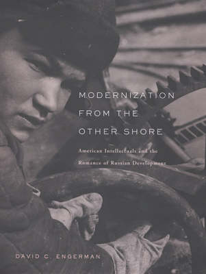 Modernization from the Other Shore: American Intellectuals and the Romance of Russian Development (Hardback)