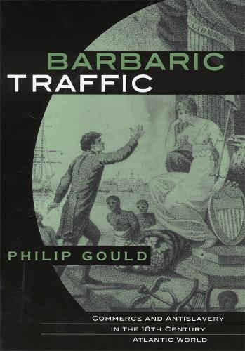 Barbaric Traffic: Commerce and Antislavery in the Eighteenth-Century Atlantic World (Hardback)