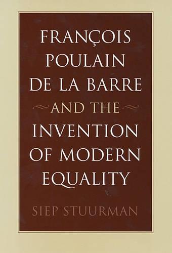 Francois Poulain de la Barre and the Invention of Modern Equality (Hardback)