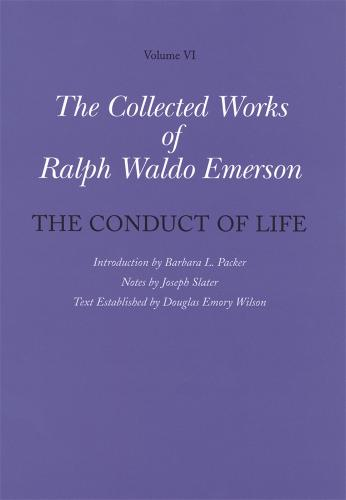 The Collected Works of Ralph Waldo Emerson, Volume VI: The Conduct of Life (Hardback)