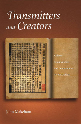 Transmitters and Creators: Chinese Commentators and Commentaries on the Analects - Harvard East Asian Monographs v. 228 (Hardback)