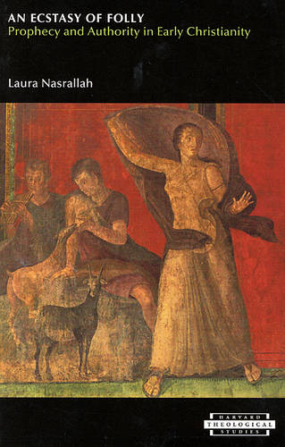 """""""An Ecstasy of Folly"""": Prophecy and Authority in Early Christianity - Harvard Theological Studies 52 (Paperback)"""