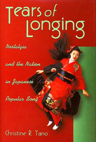Tears of Longing: Nostalgia and the Nation in Japanese Popular Song - Harvard East Asian Monographs 206 (Paperback)