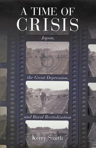 A Time of Crisis: Japan, the Great Depression and Rural Revitalization - Harvard East Asian Monographs No. 191 (Paperback)