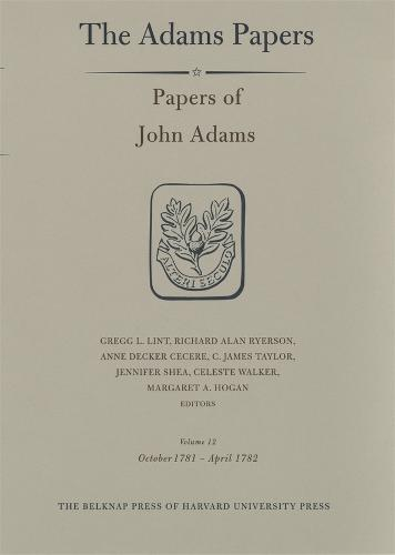 Papers of John Adams: Volume 12 Papers of John Adams: Papers of John Adams, Volume 12 October 1781-April 1782 v. 12 - General Correspondence and Other Papers of the Adams Statesmen (Hardback)