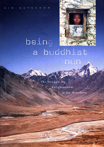 Being a Buddhist Nun: The Struggle for Enlightenment in the Himalayas (Hardback)