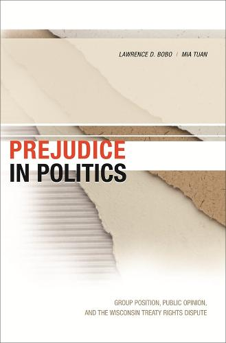 Prejudice in Politics: Group Position, Public Opinion, and the Wisconsin Treaty Rights Dispute (Hardback)