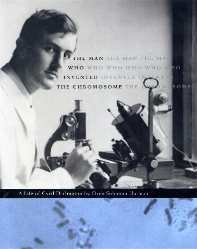 The Man Who Invented the Chromosome: A Life of Cyril Darlington (Hardback)