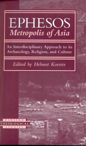 Ephesos: Metropolis of Asia. An Interdisciplinary Approach to Its Archaeology, Religion, and Culture - Harvard Theological Studies No. 4 (Paperback)