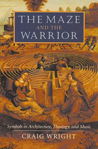 The Maze and the Warrior: Symbols in Architecture, Theology, and Music (Paperback)