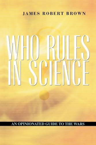 Who Rules in Science?: An Opinionated Guide to the Wars (Paperback)