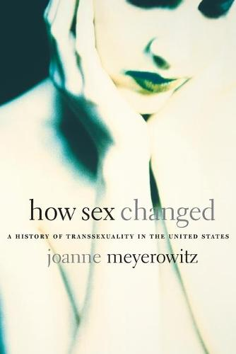 How Sex Changed: A History of Transsexuality in the United States (Paperback)