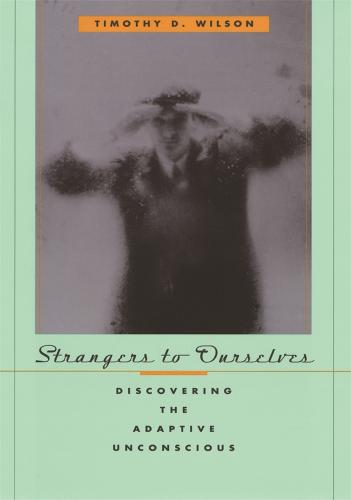 Strangers to Ourselves: Discovering the Adaptive Unconscious (Paperback)