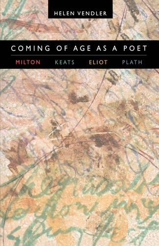 Coming of Age as a Poet: Milton, Keats, Eliot, Plath (Paperback)