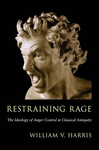 Restraining Rage: The Ideology of Anger Control in Classical Antiquity (Paperback)