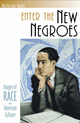 Enter the New Negroes: Images of Race in American Culture (Hardback)