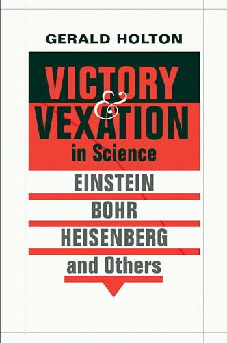 Victory and Vexation in Science: Einstein, Bohr, Heisenberg, and Others (Hardback)
