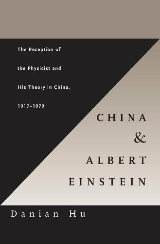 China and Albert Einstein: The Reception of the Physicist and His Theory in China, 1917-1979 (Hardback)