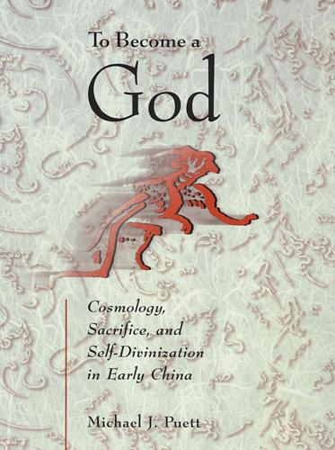 To Become a God: Cosmology, Sacrifice, and Self-Divinization in Early China - Harvard-Yenching Institute Monograph Series (Paperback)