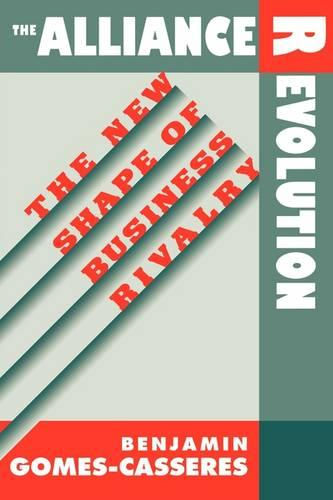 The Alliance Revolution: The New Shape of Business Rivalry (Paperback)