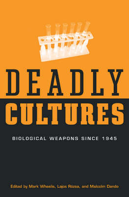 Deadly Cultures: Biological Weapons since 1945 (Hardback)