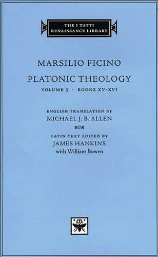 Platonic Theology: Books XV-XVI v. 5 - The I Tatti Renaissance Library No. 17 (Hardback)