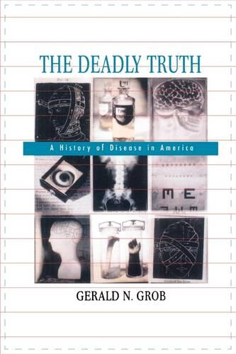 The Deadly Truth: A History of Disease in America (Paperback)