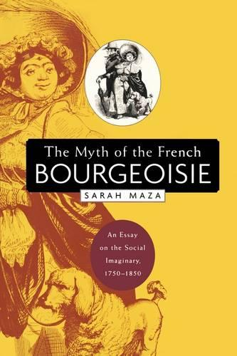 The Myth of the French Bourgeoisie: An Essay on the Social Imaginary, 1750-1850 (Paperback)