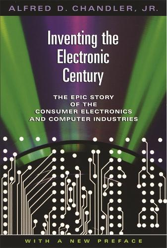 Inventing the Electronic Century: The Epic Story of the Consumer Electronics and Computer Industries, With a New Preface - Harvard Studies in Business History (Paperback)