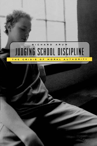 Judging School Discipline: The Crisis of Moral Authority (Paperback)