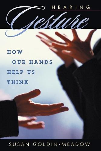 Hearing Gesture: How Our Hands Help Us Think (Paperback)