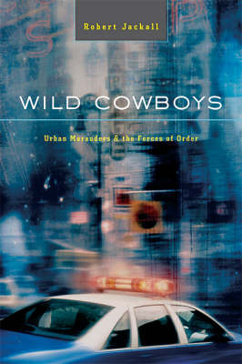 Wild Cowboys: Urban Marauders and the Forces of Order (Paperback)