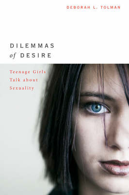 Dilemmas of Desire: Teenage Girls Talk about Sexuality (Paperback)