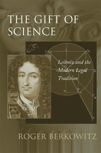 The Gift of Science: Leibniz and the Modern Legal Tradition (Hardback)