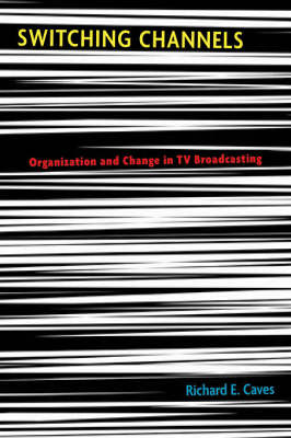 Switching Channels: Organization and Change in TV Broadcasting (Hardback)