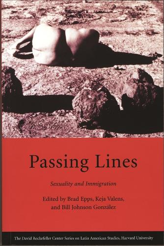 Passing Lines: Sexuality and Immigration - David Rockefeller Center for Latin American Studies v. 14 (Paperback)