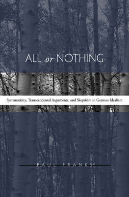 All or Nothing: Systematicity, Transcendental Arguments, and Skepticism in German Idealism (Hardback)