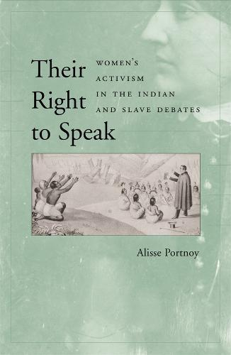 Their Right to Speak: Women's Activism in the Indian and Slave Debates (Hardback)