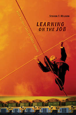 Learning on the Job: When Business Takes on Public Schools (Hardback)