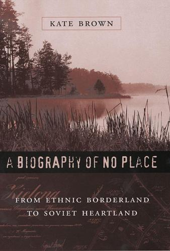 A Biography of No Place: From Ethnic Borderland to Soviet Heartland (Paperback)