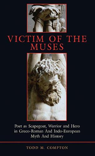 Victim of the Muses: Poet as Scapegoat, Warrior and Hero in Greco-Roman and Indo-European Myth and History - Hellenic Studies Series v. 11 (Paperback)
