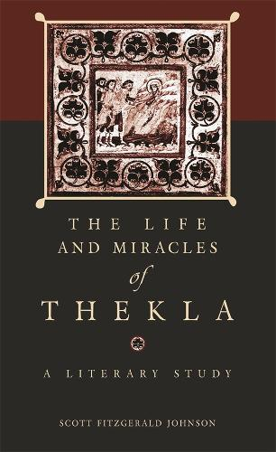 The Life and Miracles of Thekla: A Literary Study - Hellenic Studies Series v. 13 (Paperback)