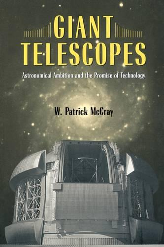 Giant Telescopes: Astronomical Ambition and the Promise of Technology (Paperback)